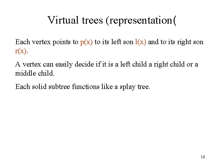Virtual trees (representation( Each vertex points to p(x) to its left son l(x) and