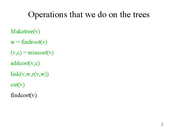 Operations that we do on the trees Maketree(v) w = findroot(v) (v, c) =
