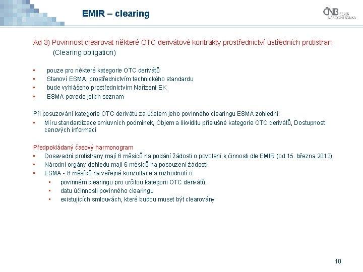 EMIR – clearing Ad 3) Povinnost clearovat některé OTC derivátové kontrakty prostřednictví ústředních protistran