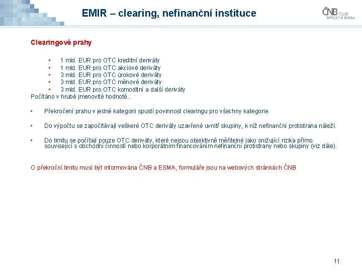EMIR – clearing, nefinanční instituce Clearingové prahy • 1 mld. EUR pro OTC kreditní