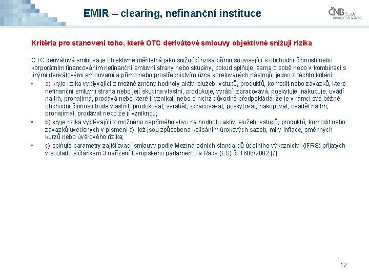 EMIR – clearing, nefinanční instituce Kritéria pro stanovení toho, které OTC derivátové smlouvy objektivně