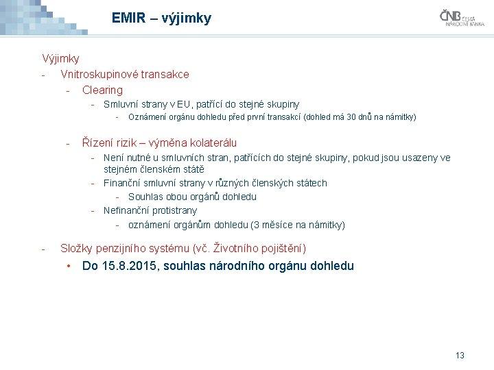 EMIR – výjimky Výjimky - Vnitroskupinové transakce - Clearing - Smluvní strany v EU,