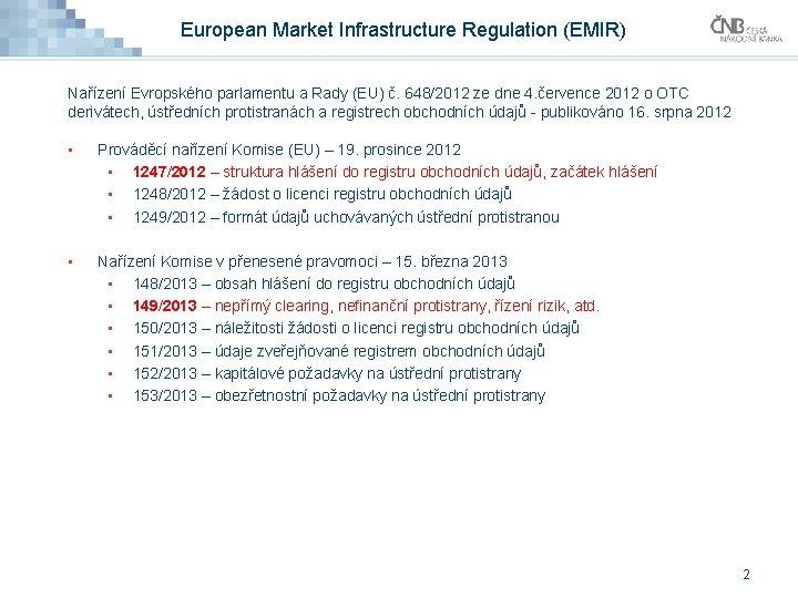 European Market Infrastructure Regulation (EMIR) Nařízení Evropského parlamentu a Rady (EU) č. 648/2012 ze