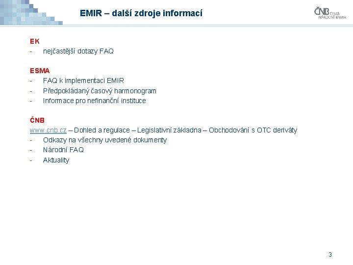 EMIR – další zdroje informací EK nejčastější dotazy FAQ ESMA FAQ k implementaci EMIR