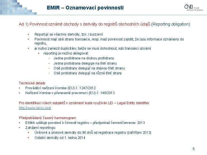 EMIR – Oznamovací povinnosti Ad 1) Povinnost oznámit obchody s deriváty do registrů obchodních