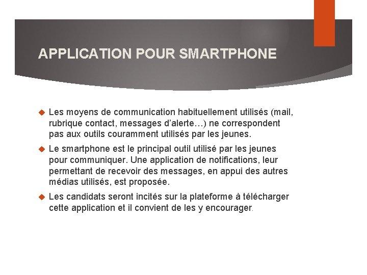 APPLICATION POUR SMARTPHONE Les moyens de communication habituellement utilisés (mail, rubrique contact, messages d'alerte…)