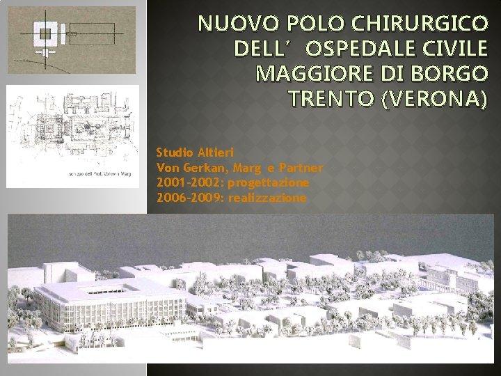 NUOVO POLO CHIRURGICO DELL'OSPEDALE CIVILE MAGGIORE DI BORGO TRENTO (VERONA) Studio Altieri Von Gerkan,
