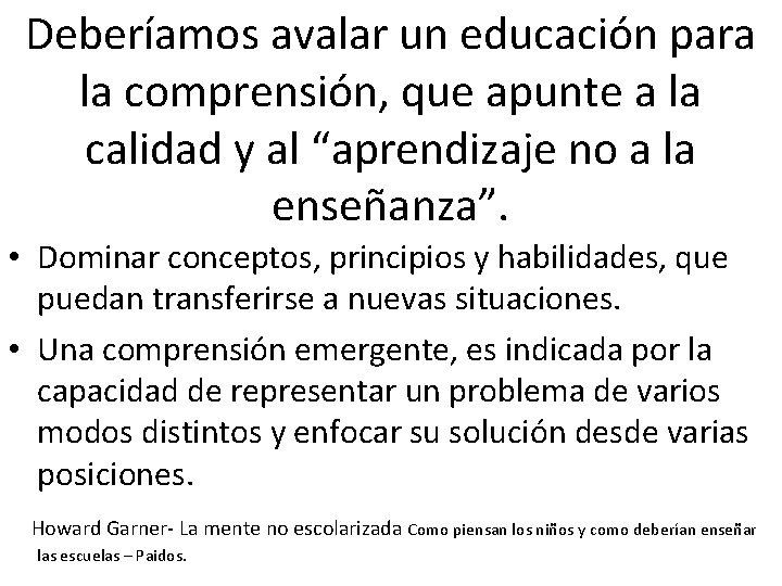 Deberíamos avalar un educación para la comprensión, que apunte a la calidad y al