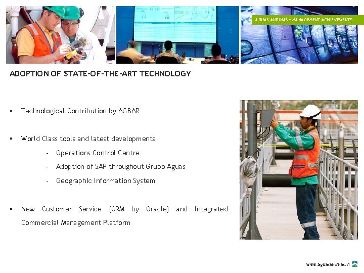 AGUAS ANDINAS – MANAGEMENT ACHIEVEMENTS ADOPTION OF STATE-OF-THE-ART TECHNOLOGY § Technological Contribution by AGBAR