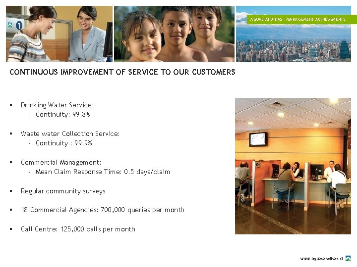 AGUAS ANDINAS – MANAGEMENT ACHIEVEMENTS CONTINUOUS IMPROVEMENT OF SERVICE TO OUR CUSTOMERS § Drinking