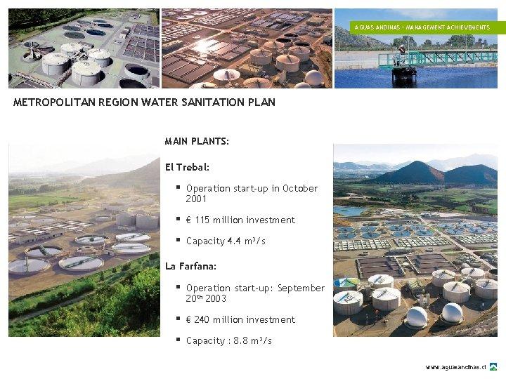 AGUAS ANDINAS – MANAGEMENT ACHIEVEMENTS METROPOLITAN REGION WATER SANITATION PLAN MAIN PLANTS: El Trebal: