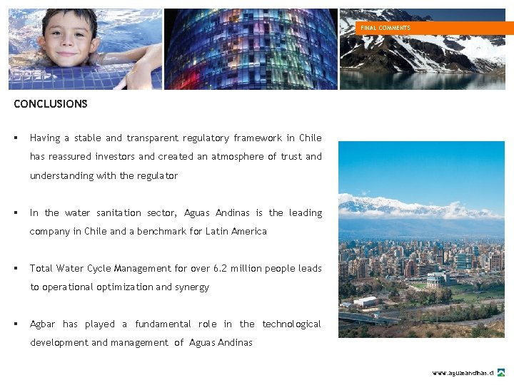 FINAL COMMENTS CONCLUSIONS § Having a stable and transparent regulatory framework in Chile has