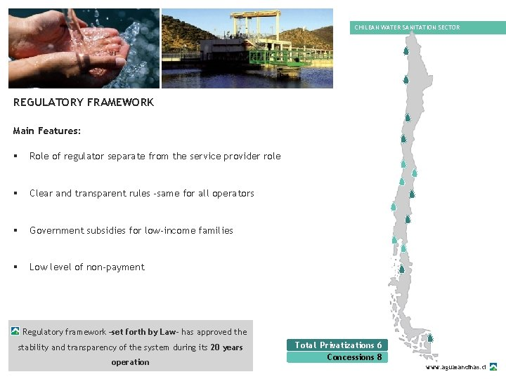 CHILEAN WATER SANITATION SECTOR REGULATORY FRAMEWORK Main Features: § Role of regulator separate from