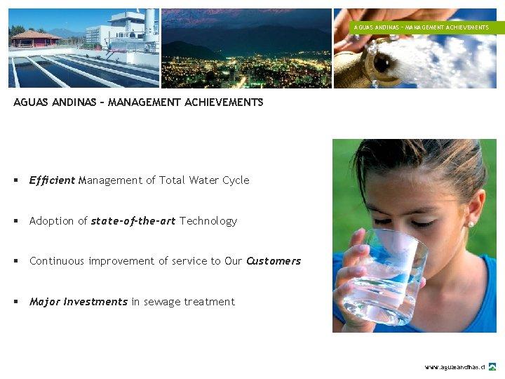 AGUAS ANDINAS – MANAGEMENT ACHIEVEMENTS § Efficient Management of Total Water Cycle § Adoption
