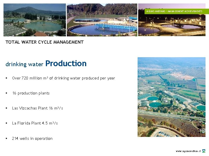 AGUAS ANDINAS – MANAGEMENT ACHIEVEMENTS TOTAL WATER CYCLE MANAGEMENT drinking water Production § Over
