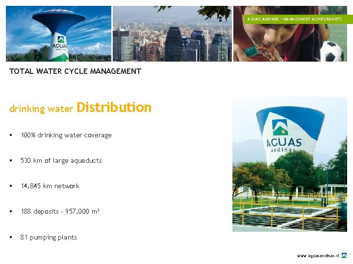 AGUAS ANDINAS – MANAGEMENT ACHIEVEMENTS TOTAL WATER CYCLE MANAGEMENT drinking water Distribution § 100%
