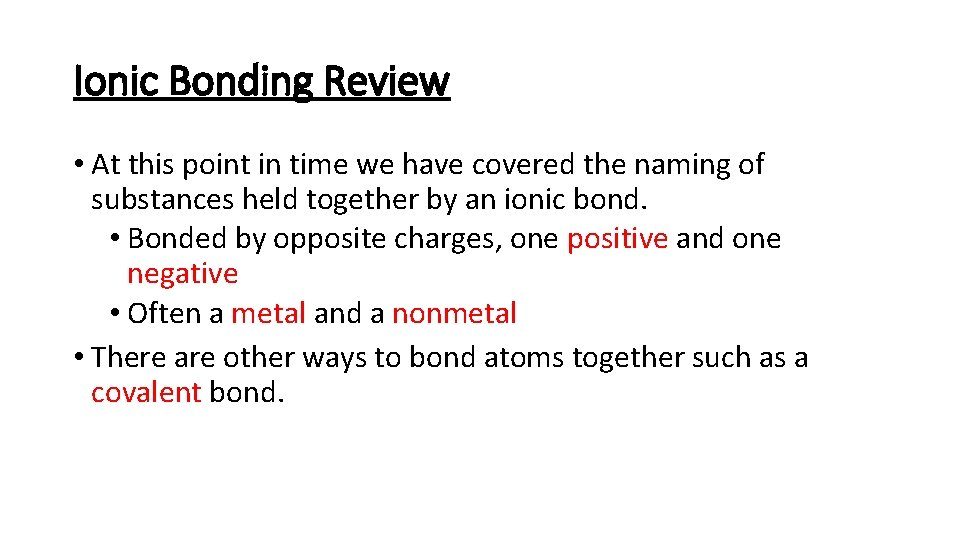 Ionic Bonding Review • At this point in time we have covered the naming