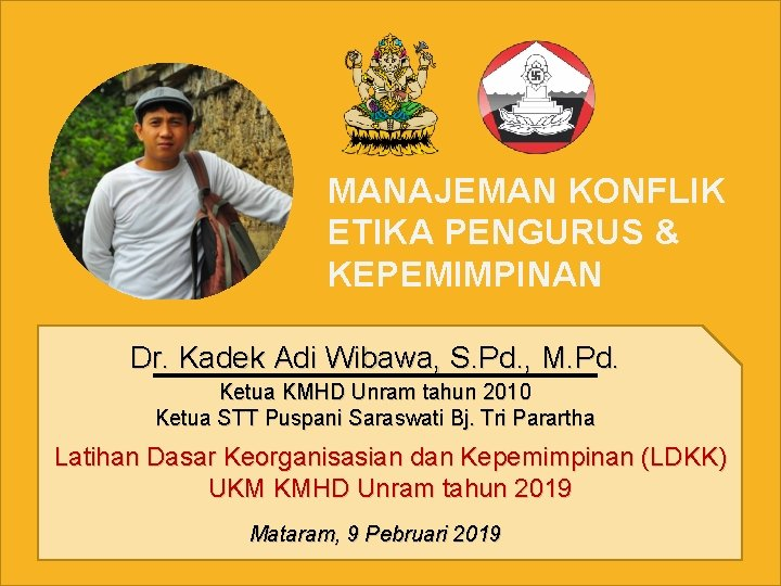 MANAJEMAN KONFLIK ETIKA PENGURUS & KEPEMIMPINAN Dr. Kadek Adi Wibawa, S. Pd. , M.