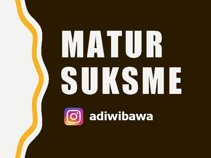 MATUR SUKSME adiwibawa