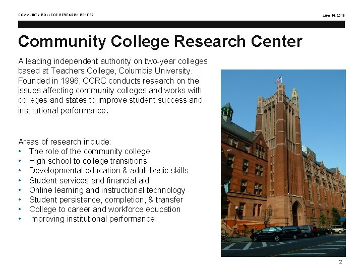 COMMUNITY COLLEGE RESEARCH CENTER June 16, 2016 Community College Research Center A leading independent