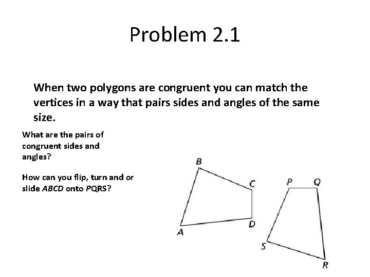 Problem 2. 1 When two polygons are congruent you can match the vertices in