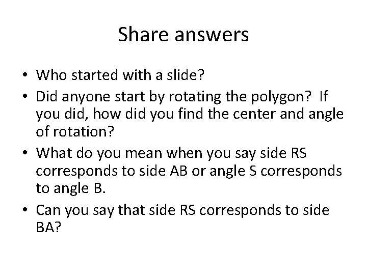 Share answers • Who started with a slide? • Did anyone start by rotating