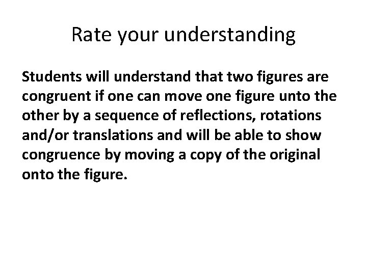 Rate your understanding Students will understand that two figures are congruent if one can