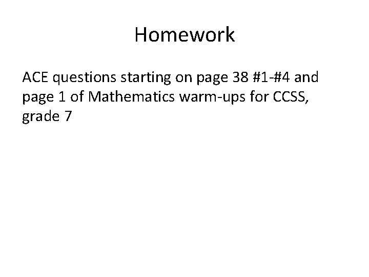 Homework ACE questions starting on page 38 #1 -#4 and page 1 of Mathematics
