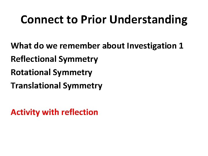 Connect to Prior Understanding What do we remember about Investigation 1 Reflectional Symmetry Rotational