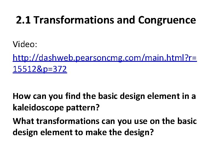 2. 1 Transformations and Congruence Video: http: //dashweb. pearsoncmg. com/main. html? r= 15512&p=372 How