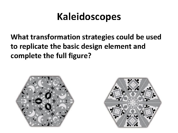 Kaleidoscopes What transformation strategies could be used to replicate the basic design element and