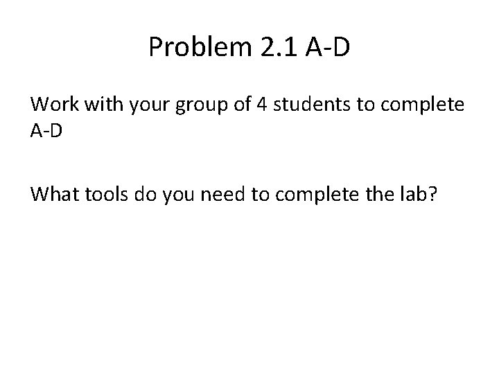 Problem 2. 1 A-D Work with your group of 4 students to complete A-D