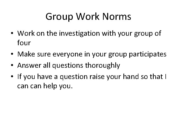 Group Work Norms • Work on the investigation with your group of four •