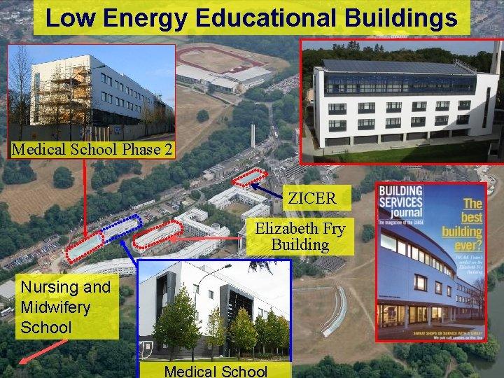 Low Energy Educational Buildings Medical School Phase 2 ZICER Elizabeth Fry Building Nursing and