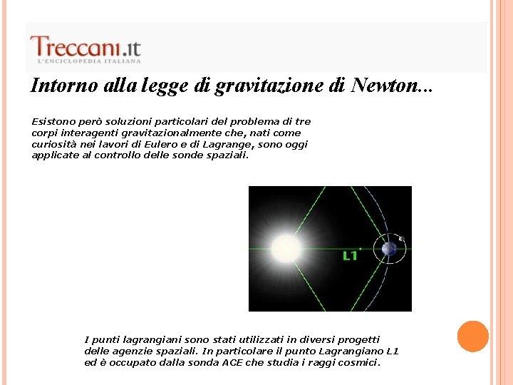 Intorno alla legge di gravitazione di Newton. . . Esistono però soluzioni particolari del