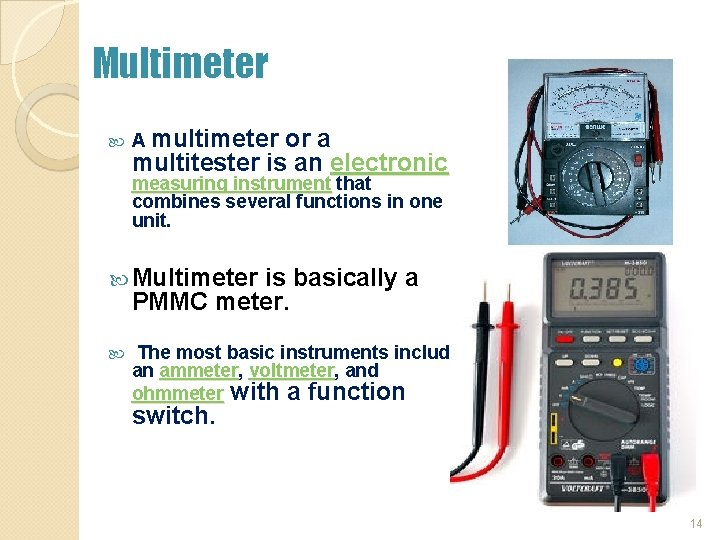 Multimeter A multimeter or a multitester is an electronic measuring instrument that combines several
