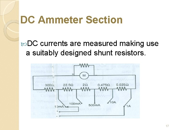 DC Ammeter Section DC currents are measured making use a suitably designed shunt resistors.