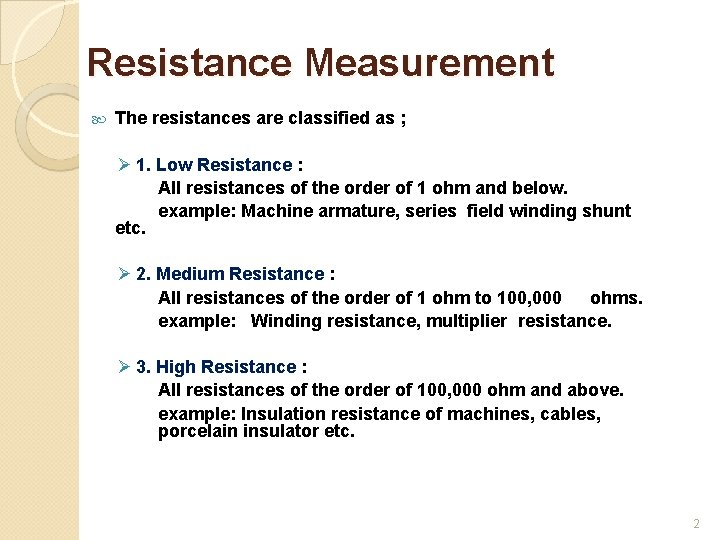 Resistance Measurement The resistances are classified as ; Ø 1. Low Resistance : All