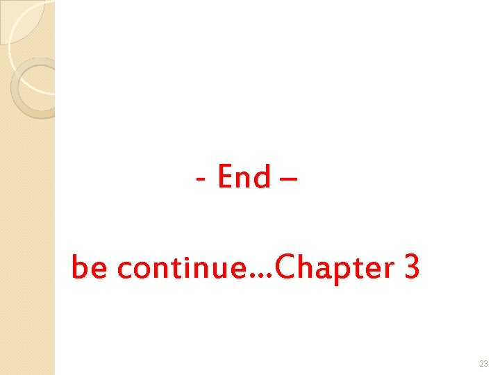 - End – be continue…Chapter 3 23