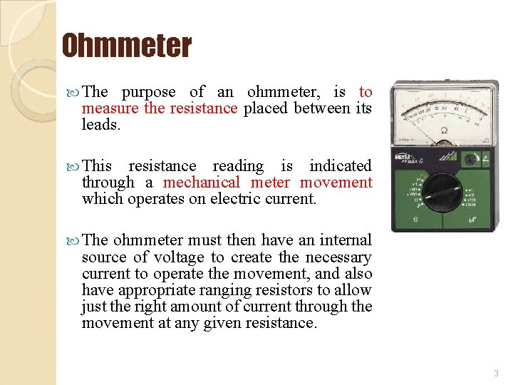 Ohmmeter The purpose of an ohmmeter, is to measure the resistance placed between its