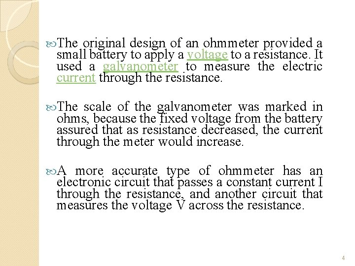 The original design of an ohmmeter provided a small battery to apply a