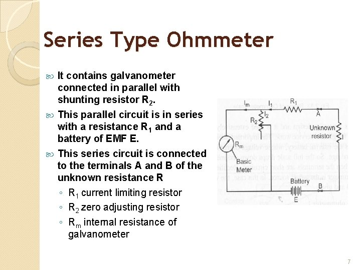 Series Type Ohmmeter It contains galvanometer connected in parallel with shunting resistor R 2.