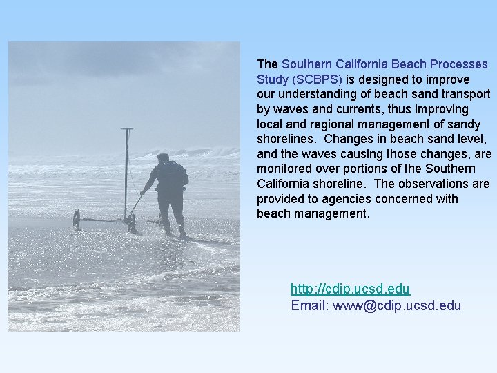 The Southern California Beach Processes Study (SCBPS) is designed to improve our understanding of