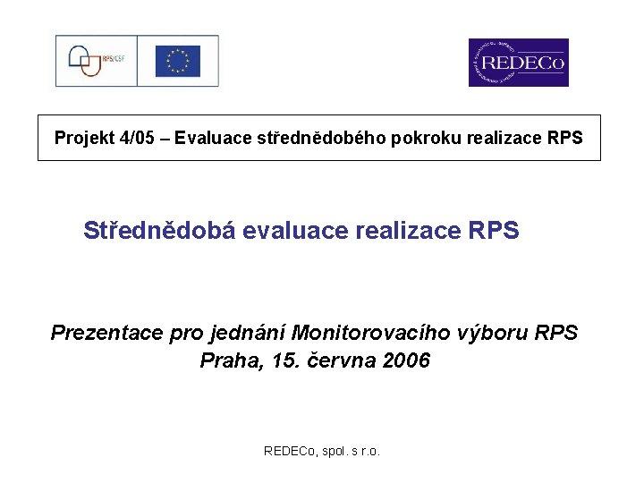 Projekt 4/05 – Evaluace střednědobého pokroku realizace RPS Střednědobá evaluace realizace RPS Prezentace pro