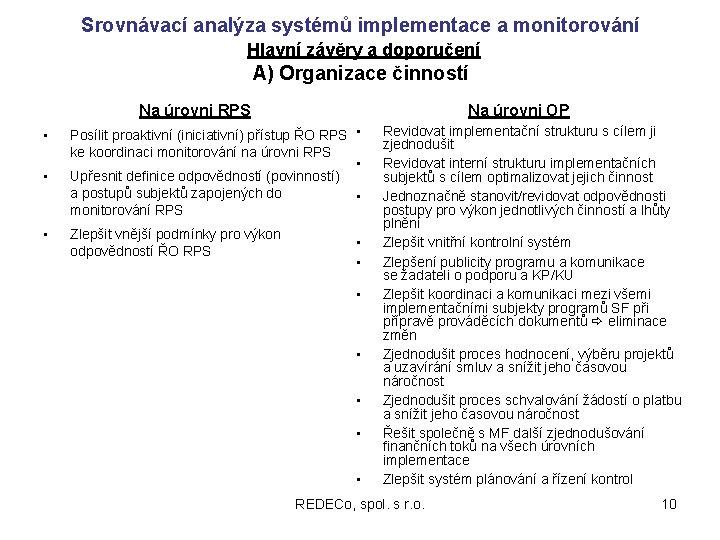 Srovnávací analýza systémů implementace a monitorování Hlavní závěry a doporučení A) Organizace činností Na
