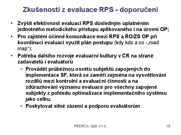Zkušenosti z evaluace RPS - doporučení • Zvýšit efektivnost evaluací RPS důsledným uplatněním jednotného