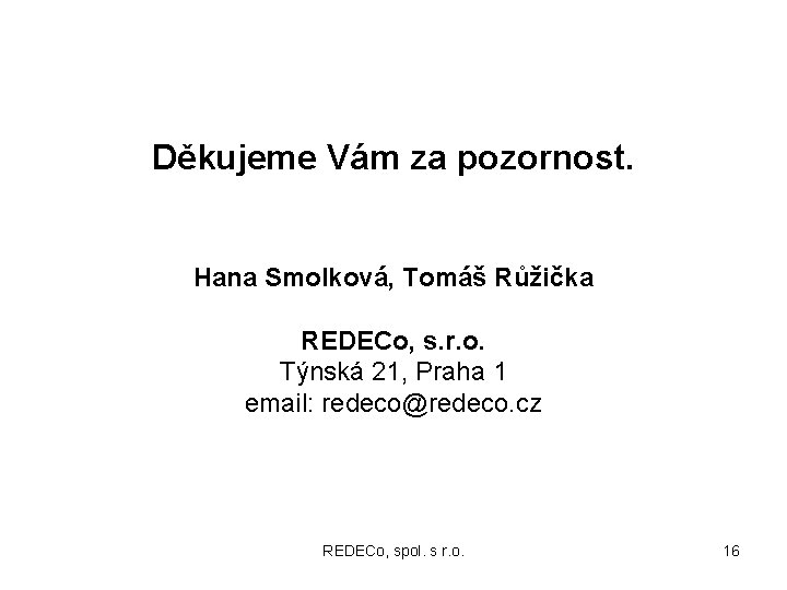 Děkujeme Vám za pozornost. Hana Smolková, Tomáš Růžička REDECo, s. r. o. Týnská 21,
