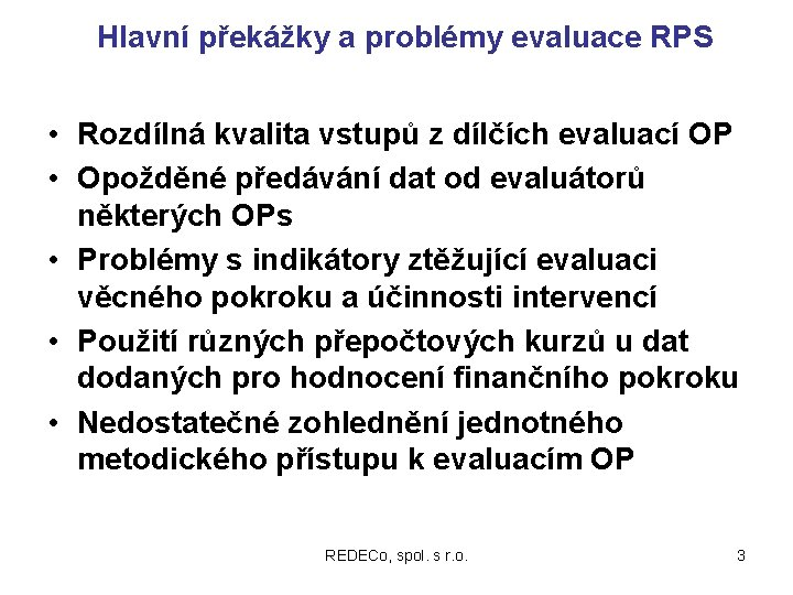 Hlavní překážky a problémy evaluace RPS • Rozdílná kvalita vstupů z dílčích evaluací OP