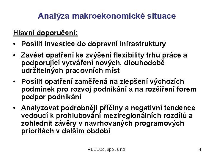 Analýza makroekonomické situace Hlavní doporučení: • Posílit investice do dopravní infrastruktury • Zavést opatření