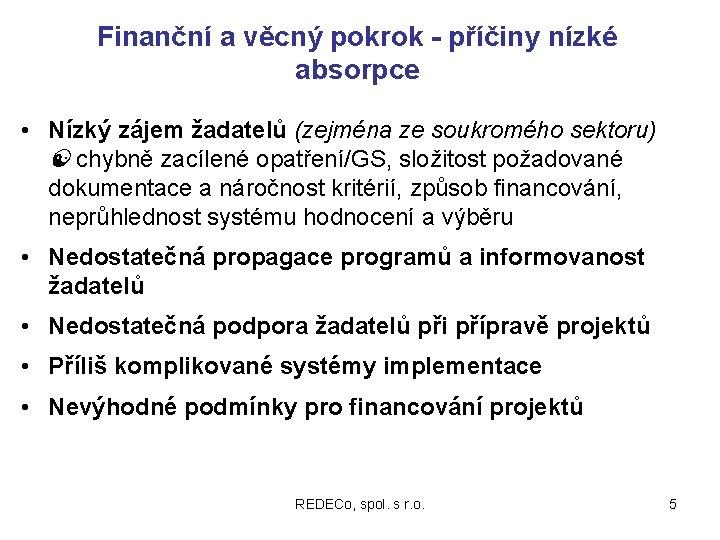 Finanční a věcný pokrok - příčiny nízké absorpce • Nízký zájem žadatelů (zejména ze